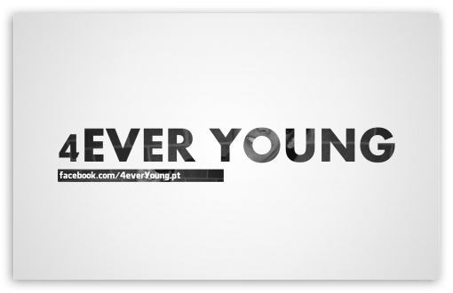 4ever Young HD wallpaper for Wide 16:10 5:3 Widescreen WHXGA WQXGA WUXGA WXGA WGA ; HD 16:9 High Definition WQHD QWXGA 1080p 900p 720p QHD nHD ; Standard 4:3 3:2 Fullscreen UXGA XGA SVGA DVGA HVGA HQVGA devices ( Apple PowerBook G4 iPhone 4 3G 3GS iPod Touch ) ; iPad 1/2/Mini ; Mobile 4:3 5:3 3:2 16:9 - UXGA XGA SVGA WGA DVGA HVGA HQVGA devices ( Apple PowerBook G4 iPhone 4 3G 3GS iPod Touch ) WQHD QWXGA 1080p 900p 720p QHD nHD ;