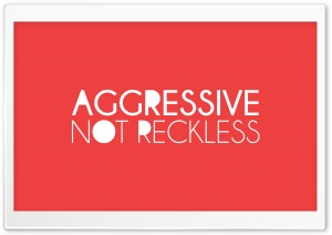 Aggressive Not Reckless HD Wide Wallpaper for Widescreen