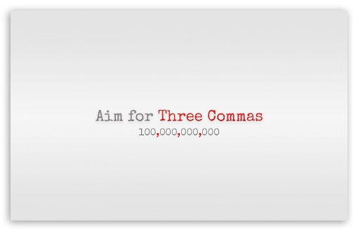 Aim for Three Commas ❤ 4K UHD Wallpaper for Wide 16:10 5:3 Widescreen WHXGA WQXGA WUXGA WXGA WGA ; 4K UHD 16:9 Ultra High Definition 2160p 1440p 1080p 900p 720p ; Standard 4:3 5:4 3:2 Fullscreen UXGA XGA SVGA QSXGA SXGA DVGA HVGA HQVGA ( Apple PowerBook G4 iPhone 4 3G 3GS iPod Touch ) ; Tablet 1:1 ; iPad 1/2/Mini ; Mobile 4:3 5:3 3:2 16:9 5:4 - UXGA XGA SVGA WGA DVGA HVGA HQVGA ( Apple PowerBook G4 iPhone 4 3G 3GS iPod Touch ) 2160p 1440p 1080p 900p 720p QSXGA SXGA ;