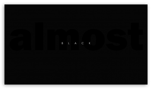 Almost Black ❤ 4K UHD Wallpaper for 4K UHD 16:9 Ultra High Definition 2160p 1440p 1080p 900p 720p ; Mobile 16:9 - 2160p 1440p 1080p 900p 720p ; Dual 16:10 5:3 16:9 4:3 5:4 WHXGA WQXGA WUXGA WXGA WGA 2160p 1440p 1080p 900p 720p UXGA XGA SVGA QSXGA SXGA ;