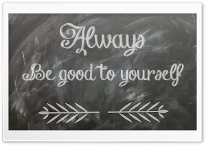 Always Be Good to Yourself HD Wide Wallpaper for 4K UHD Widescreen desktop & smartphone
