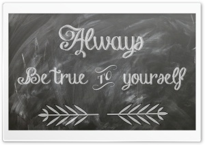 Always Be True to Yourself HD Wide Wallpaper for 4K UHD Widescreen desktop & smartphone