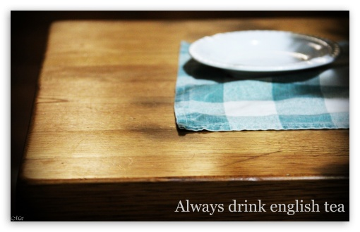 Always Drink English Tea ❤ 4K UHD Wallpaper for Wide 16:10 5:3 Widescreen WHXGA WQXGA WUXGA WXGA WGA ; 4K UHD 16:9 Ultra High Definition 2160p 1440p 1080p 900p 720p ; UHD 16:9 2160p 1440p 1080p 900p 720p ; Standard 3:2 Fullscreen DVGA HVGA HQVGA ( Apple PowerBook G4 iPhone 4 3G 3GS iPod Touch ) ; Mobile 5:3 3:2 - WGA DVGA HVGA HQVGA ( Apple PowerBook G4 iPhone 4 3G 3GS iPod Touch ) ;