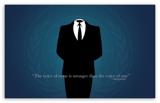 Anonymous Quotes ❤ 4K UHD Wallpaper for Wide 16:10 5:3 Widescreen WHXGA WQXGA WUXGA WXGA WGA ; 4K UHD 16:9 Ultra High Definition 2160p 1440p 1080p 900p 720p ; Standard 4:3 5:4 3:2 Fullscreen UXGA XGA SVGA QSXGA SXGA DVGA HVGA HQVGA ( Apple PowerBook G4 iPhone 4 3G 3GS iPod Touch ) ; iPad 1/2/Mini ; Mobile 4:3 5:3 3:2 16:9 5:4 - UXGA XGA SVGA WGA DVGA HVGA HQVGA ( Apple PowerBook G4 iPhone 4 3G 3GS iPod Touch ) 2160p 1440p 1080p 900p 720p QSXGA SXGA ; Dual 5:4 QSXGA SXGA ;