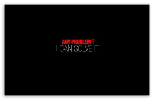 Any Problem HD wallpaper for Wide 16:10 5:3 Widescreen WHXGA WQXGA WUXGA WXGA WGA ; HD 16:9 High Definition WQHD QWXGA 1080p 900p 720p QHD nHD ; Standard 4:3 5:4 3:2 Fullscreen UXGA XGA SVGA QSXGA SXGA DVGA HVGA HQVGA devices ( Apple PowerBook G4 iPhone 4 3G 3GS iPod Touch ) ; Tablet 1:1 ; iPad 1/2/Mini ; Mobile 4:3 5:3 3:2 16:9 5:4 - UXGA XGA SVGA WGA DVGA HVGA HQVGA devices ( Apple PowerBook G4 iPhone 4 3G 3GS iPod Touch ) WQHD QWXGA 1080p 900p 720p QHD nHD QSXGA SXGA ;
