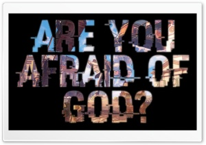 Are You Afraid of God Ultra HD Wallpaper for 4K UHD Widescreen desktop, tablet & smartphone