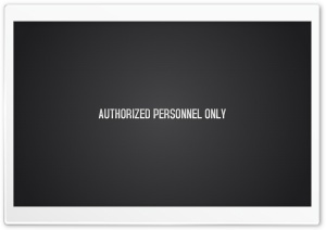 Authorized Personnel Only HD Wide Wallpaper for Widescreen