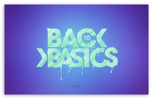 Back To Basics HD wallpaper for Wide 16:10 5:3 Widescreen WHXGA WQXGA WUXGA WXGA WGA ; HD 16:9 High Definition WQHD QWXGA 1080p 900p 720p QHD nHD ; Standard 4:3 5:4 3:2 Fullscreen UXGA XGA SVGA QSXGA SXGA DVGA HVGA HQVGA devices ( Apple PowerBook G4 iPhone 4 3G 3GS iPod Touch ) ; Tablet 1:1 ; iPad 1/2/Mini ; Mobile 4:3 5:3 3:2 16:9 5:4 - UXGA XGA SVGA WGA DVGA HVGA HQVGA devices ( Apple PowerBook G4 iPhone 4 3G 3GS iPod Touch ) WQHD QWXGA 1080p 900p 720p QHD nHD QSXGA SXGA ;