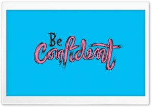 Be Confident Ultra HD Wallpaper for 4K UHD Widescreen desktop, tablet & smartphone