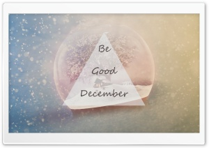 Be Good December Ultra HD Wallpaper for 4K UHD Widescreen desktop, tablet & smartphone
