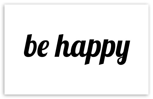 Be Happy HD wallpaper for Wide 16:10 5:3 Widescreen WHXGA WQXGA WUXGA WXGA WGA ; HD 16:9 High Definition WQHD QWXGA 1080p 900p 720p QHD nHD ; Standard 4:3 5:4 3:2 Fullscreen UXGA XGA SVGA QSXGA SXGA DVGA HVGA HQVGA devices ( Apple PowerBook G4 iPhone 4 3G 3GS iPod Touch ) ; iPad 1/2/Mini ; Mobile 4:3 5:3 3:2 16:9 5:4 - UXGA XGA SVGA WGA DVGA HVGA HQVGA devices ( Apple PowerBook G4 iPhone 4 3G 3GS iPod Touch ) WQHD QWXGA 1080p 900p 720p QHD nHD QSXGA SXGA ;