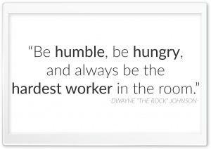 Be humble, be hungry, and always be the hardest worker in the room. HD Wide Wallpaper for Widescreen