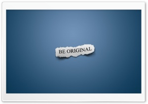 Be Original Ultra HD Wallpaper for 4K UHD Widescreen desktop, tablet & smartphone