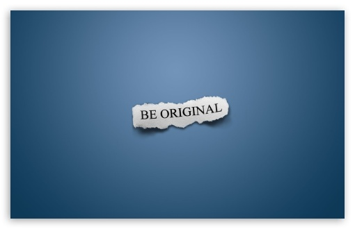 Be Original ❤ 4K UHD Wallpaper for Wide 16:10 5:3 Widescreen WHXGA WQXGA WUXGA WXGA WGA ; 4K UHD 16:9 Ultra High Definition 2160p 1440p 1080p 900p 720p ; Standard 4:3 5:4 3:2 Fullscreen UXGA XGA SVGA QSXGA SXGA DVGA HVGA HQVGA ( Apple PowerBook G4 iPhone 4 3G 3GS iPod Touch ) ; Tablet 1:1 ; iPad 1/2/Mini ; Mobile 4:3 5:3 3:2 16:9 5:4 - UXGA XGA SVGA WGA DVGA HVGA HQVGA ( Apple PowerBook G4 iPhone 4 3G 3GS iPod Touch ) 2160p 1440p 1080p 900p 720p QSXGA SXGA ;
