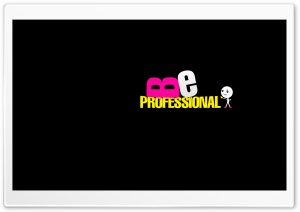 Be Professional HD Wide Wallpaper for Widescreen