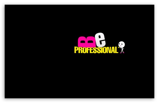 Be Professional UltraHD Wallpaper for Wide 16:10 5:3 Widescreen WHXGA WQXGA WUXGA WXGA WGA ; 8K UHD TV 16:9 Ultra High Definition 2160p 1440p 1080p 900p 720p ; Standard 4:3 5:4 3:2 Fullscreen UXGA XGA SVGA QSXGA SXGA DVGA HVGA HQVGA ( Apple PowerBook G4 iPhone 4 3G 3GS iPod Touch ) ; Tablet 1:1 ; iPad 1/2/Mini ; Mobile 4:3 5:3 3:2 16:9 5:4 - UXGA XGA SVGA WGA DVGA HVGA HQVGA ( Apple PowerBook G4 iPhone 4 3G 3GS iPod Touch ) 2160p 1440p 1080p 900p 720p QSXGA SXGA ;
