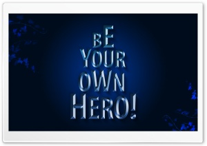 Be_Your_Own_Hero Ultra HD Wallpaper for 4K UHD Widescreen desktop, tablet & smartphone