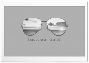 Because Im a Pilot Ultra HD Wallpaper for 4K UHD Widescreen desktop, tablet & smartphone