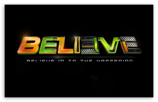 BELIEVE HD wallpaper for Wide 16:10 5:3 Widescreen WHXGA WQXGA WUXGA WXGA WGA ; HD 16:9 High Definition WQHD QWXGA 1080p 900p 720p QHD nHD ; Standard 3:2 Fullscreen DVGA HVGA HQVGA devices ( Apple PowerBook G4 iPhone 4 3G 3GS iPod Touch ) ; Mobile 5:3 3:2 16:9 - WGA DVGA HVGA HQVGA devices ( Apple PowerBook G4 iPhone 4 3G 3GS iPod Touch ) WQHD QWXGA 1080p 900p 720p QHD nHD ;