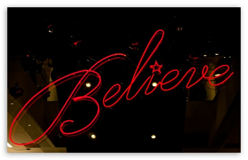Believe HD wallpaper for Wide 16:10 5:3 Widescreen WHXGA WQXGA WUXGA WXGA WGA ; HD 16:9 High Definition WQHD QWXGA 1080p 900p 720p QHD nHD ; UHD 16:9 WQHD QWXGA 1080p 900p 720p QHD nHD ; Standard 3:2 Fullscreen DVGA HVGA HQVGA devices ( Apple PowerBook G4 iPhone 4 3G 3GS iPod Touch ) ; Mobile 5:3 3:2 16:9 - WGA DVGA HVGA HQVGA devices ( Apple PowerBook G4 iPhone 4 3G 3GS iPod Touch ) WQHD QWXGA 1080p 900p 720p QHD nHD ;