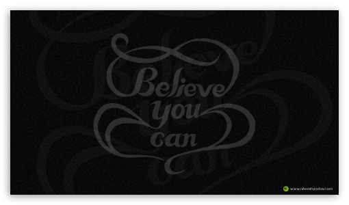 Believe You Can ❤ 4K UHD Wallpaper for 4K UHD 16:9 Ultra High Definition 2160p 1440p 1080p 900p 720p ; Standard 5:4 Fullscreen QSXGA SXGA ; Tablet 1:1 ; Mobile 16:9 5:4 - 2160p 1440p 1080p 900p 720p QSXGA SXGA ;