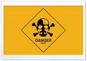 Breaking Bad Walt Danger Toxic Sign HD Wide Wallpaper for Widescreen