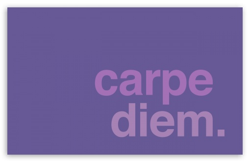 Carpe Diem HD wallpaper for Wide 16:10 5:3 Widescreen WHXGA WQXGA WUXGA WXGA WGA ; HD 16:9 High Definition WQHD QWXGA 1080p 900p 720p QHD nHD ; Standard 4:3 5:4 3:2 Fullscreen UXGA XGA SVGA QSXGA SXGA DVGA HVGA HQVGA devices ( Apple PowerBook G4 iPhone 4 3G 3GS iPod Touch ) ; Tablet 1:1 ; iPad 1/2/Mini ; Mobile 4:3 5:3 3:2 16:9 5:4 - UXGA XGA SVGA WGA DVGA HVGA HQVGA devices ( Apple PowerBook G4 iPhone 4 3G 3GS iPod Touch ) WQHD QWXGA 1080p 900p 720p QHD nHD QSXGA SXGA ; Dual 16:10 4:3 5:4 WHXGA WQXGA WUXGA WXGA UXGA XGA SVGA QSXGA SXGA ;