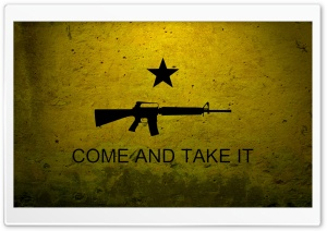 Come And Take It HD Wide Wallpaper for Widescreen