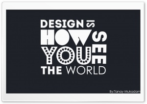DESIGN IS HOW YOU SEE THE WORLD HD Wide Wallpaper for Widescreen