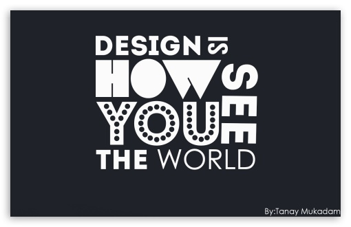 DESIGN IS HOW YOU SEE THE WORLD ❤ 4K UHD Wallpaper for Wide 16:10 Widescreen WHXGA WQXGA WUXGA WXGA ; 4K UHD 16:9 Ultra High Definition 2160p 1440p 1080p 900p 720p ; Tablet 1:1 ; Mobile 16:9 - 2160p 1440p 1080p 900p 720p ;