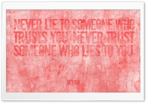 Dexter | Never lie to someone who trusts you Ultra HD Wallpaper for 4K UHD Widescreen desktop, tablet & smartphone