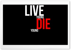 DIE YOUNG HD Wide Wallpaper for 4K UHD Widescreen desktop & smartphone