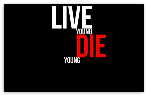 DIE YOUNG HD wallpaper for Wide 16:10 5:3 Widescreen WHXGA WQXGA WUXGA WXGA WGA ; HD 16:9 High Definition WQHD QWXGA 1080p 900p 720p QHD nHD ; Standard 4:3 5:4 3:2 Fullscreen UXGA XGA SVGA QSXGA SXGA DVGA HVGA HQVGA devices ( Apple PowerBook G4 iPhone 4 3G 3GS iPod Touch ) ; Tablet 1:1 ; iPad 1/2/Mini ; Mobile 4:3 5:3 3:2 16:9 5:4 - UXGA XGA SVGA WGA DVGA HVGA HQVGA devices ( Apple PowerBook G4 iPhone 4 3G 3GS iPod Touch ) WQHD QWXGA 1080p 900p 720p QHD nHD QSXGA SXGA ;