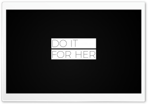 Do It For Her HD Wide Wallpaper for 4K UHD Widescreen desktop & smartphone
