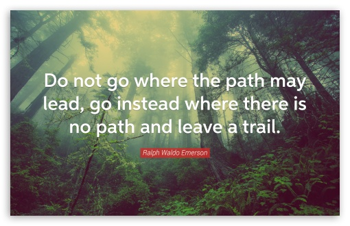Do not go where the path may lead ❤ 4K UHD Wallpaper for Wide 16:10 5:3 Widescreen WHXGA WQXGA WUXGA WXGA WGA ; UltraWide 21:9 24:10 ; 4K UHD 16:9 Ultra High Definition 2160p 1440p 1080p 900p 720p ; UHD 16:9 2160p 1440p 1080p 900p 720p ; Standard 3:2 Fullscreen DVGA HVGA HQVGA ( Apple PowerBook G4 iPhone 4 3G 3GS iPod Touch ) ; Mobile 5:3 3:2 16:9 - WGA DVGA HVGA HQVGA ( Apple PowerBook G4 iPhone 4 3G 3GS iPod Touch ) 2160p 1440p 1080p 900p 720p ; Dual 16:10 5:3 16:9 4:3 5:4 3:2 WHXGA WQXGA WUXGA WXGA WGA 2160p 1440p 1080p 900p 720p UXGA XGA SVGA QSXGA SXGA DVGA HVGA HQVGA ( Apple PowerBook G4 iPhone 4 3G 3GS iPod Touch ) ; Triple 4:3 5:4 UXGA XGA SVGA QSXGA SXGA ;