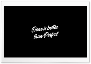 Done is better than Perfect Ultra HD Wallpaper for 4K UHD Widescreen desktop, tablet & smartphone