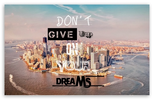 Dont Give Up On Your Dreams ❤ 4K UHD Wallpaper for Wide 16:10 5:3 Widescreen WHXGA WQXGA WUXGA WXGA WGA ; 4K UHD 16:9 Ultra High Definition 2160p 1440p 1080p 900p 720p ; Standard 4:3 5:4 3:2 Fullscreen UXGA XGA SVGA QSXGA SXGA DVGA HVGA HQVGA ( Apple PowerBook G4 iPhone 4 3G 3GS iPod Touch ) ; Tablet 1:1 ; iPad 1/2/Mini ; Mobile 4:3 5:3 3:2 16:9 5:4 - UXGA XGA SVGA WGA DVGA HVGA HQVGA ( Apple PowerBook G4 iPhone 4 3G 3GS iPod Touch ) 2160p 1440p 1080p 900p 720p QSXGA SXGA ;