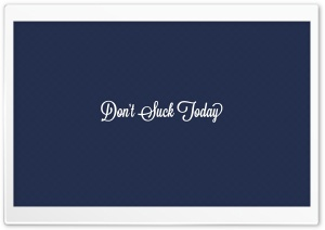 Dont Suck Today HD Wide Wallpaper for Widescreen
