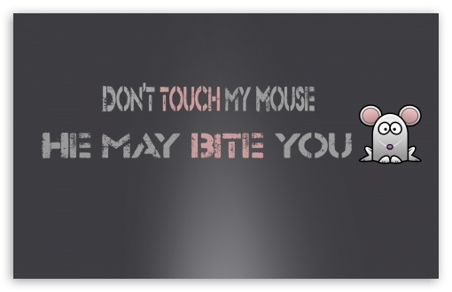 Dont Touch My Mouse HD wallpaper for Wide 16:10 5:3 Widescreen WHXGA WQXGA WUXGA WXGA WGA ; HD 16:9 High Definition WQHD QWXGA 1080p 900p 720p QHD nHD ; Standard 3:2 Fullscreen DVGA HVGA HQVGA devices ( Apple PowerBook G4 iPhone 4 3G 3GS iPod Touch ) ; Mobile 5:3 3:2 16:9 - WGA DVGA HVGA HQVGA devices ( Apple PowerBook G4 iPhone 4 3G 3GS iPod Touch ) WQHD QWXGA 1080p 900p 720p QHD nHD ;