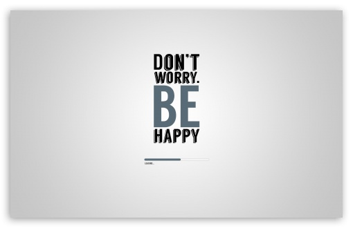 Dont Worry Be Happy ❤ 4K UHD Wallpaper for Wide 16:10 5:3 Widescreen WHXGA WQXGA WUXGA WXGA WGA ; 4K UHD 16:9 Ultra High Definition 2160p 1440p 1080p 900p 720p ; Standard 4:3 5:4 3:2 Fullscreen UXGA XGA SVGA QSXGA SXGA DVGA HVGA HQVGA ( Apple PowerBook G4 iPhone 4 3G 3GS iPod Touch ) ; Tablet 1:1 ; iPad 1/2/Mini ; Mobile 4:3 5:3 3:2 16:9 5:4 - UXGA XGA SVGA WGA DVGA HVGA HQVGA ( Apple PowerBook G4 iPhone 4 3G 3GS iPod Touch ) 2160p 1440p 1080p 900p 720p QSXGA SXGA ;