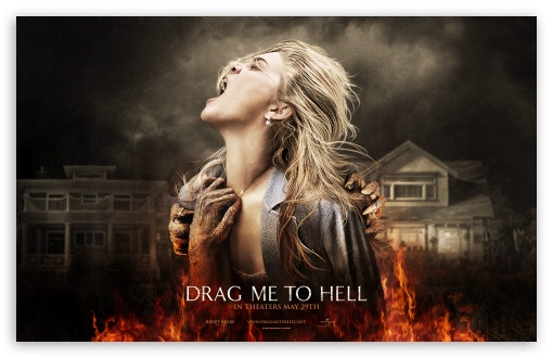 Drag Me To Hell HD wallpaper for Wide 16:10 5:3 Widescreen WHXGA WQXGA WUXGA WXGA WGA ; HD 16:9 High Definition WQHD QWXGA 1080p 900p 720p QHD nHD ; Standard 4:3 5:4 Fullscreen UXGA XGA SVGA QSXGA SXGA ; MS 3:2 DVGA HVGA HQVGA devices ( Apple PowerBook G4 iPhone 4 3G 3GS iPod Touch ) ; Mobile VGA WVGA iPhone iPad PSP Phone - VGA QVGA Smartphone ( PocketPC GPS iPod Zune BlackBerry HTC Samsung LG Nokia Eten Asus ) WVGA WQVGA Smartphone ( HTC Samsung Sony Ericsson LG Vertu MIO ) HVGA Smartphone ( Apple iPhone iPod BlackBerry HTC Samsung Nokia ) Sony PSP Zune HD Zen ; Tablet 1&2 ;