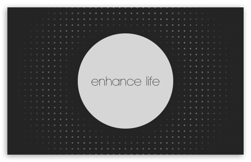 Enhance Life UltraHD Wallpaper for Wide 16:10 5:3 Widescreen WHXGA WQXGA WUXGA WXGA WGA ; 8K UHD TV 16:9 Ultra High Definition 2160p 1440p 1080p 900p 720p ; Standard 4:3 5:4 3:2 Fullscreen UXGA XGA SVGA QSXGA SXGA DVGA HVGA HQVGA ( Apple PowerBook G4 iPhone 4 3G 3GS iPod Touch ) ; Tablet 1:1 ; iPad 1/2/Mini ; Mobile 4:3 5:3 3:2 16:9 5:4 - UXGA XGA SVGA WGA DVGA HVGA HQVGA ( Apple PowerBook G4 iPhone 4 3G 3GS iPod Touch ) 2160p 1440p 1080p 900p 720p QSXGA SXGA ; Dual 16:10 5:3 16:9 5:4 WHXGA WQXGA WUXGA WXGA WGA 2160p 1440p 1080p 900p 720p QSXGA SXGA ;