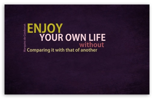 Enjoy Your Life HD wallpaper for Wide 16:10 5:3 Widescreen WHXGA WQXGA WUXGA WXGA WGA ; HD 16:9 High Definition WQHD QWXGA 1080p 900p 720p QHD nHD ; Standard 4:3 5:4 3:2 Fullscreen UXGA XGA SVGA QSXGA SXGA DVGA HVGA HQVGA devices ( Apple PowerBook G4 iPhone 4 3G 3GS iPod Touch ) ; Tablet 1:1 ; iPad 1/2/Mini ; Mobile 4:3 5:3 3:2 16:9 5:4 - UXGA XGA SVGA WGA DVGA HVGA HQVGA devices ( Apple PowerBook G4 iPhone 4 3G 3GS iPod Touch ) WQHD QWXGA 1080p 900p 720p QHD nHD QSXGA SXGA ;