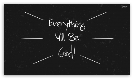 Everything Will Be Good - Byilmaz ❤ 4K UHD Wallpaper for 4K UHD 16:9 Ultra High Definition 2160p 1440p 1080p 900p 720p ; Mobile 16:9 - 2160p 1440p 1080p 900p 720p ;