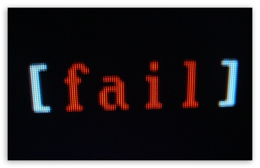 Fail HD wallpaper for Wide 16:10 5:3 Widescreen WHXGA WQXGA WUXGA WXGA WGA ; HD 16:9 High Definition WQHD QWXGA 1080p 900p 720p QHD nHD ; Standard 3:2 Fullscreen DVGA HVGA HQVGA devices ( Apple PowerBook G4 iPhone 4 3G 3GS iPod Touch ) ; Mobile 5:3 3:2 16:9 - WGA DVGA HVGA HQVGA devices ( Apple PowerBook G4 iPhone 4 3G 3GS iPod Touch ) WQHD QWXGA 1080p 900p 720p QHD nHD ; Dual 16:10 5:3 16:9 4:3 5:4 WHXGA WQXGA WUXGA WXGA WGA WQHD QWXGA 1080p 900p 720p QHD nHD UXGA XGA SVGA QSXGA SXGA ;