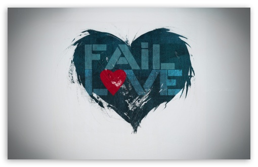 Fail Love HD wallpaper for Wide 16:10 5:3 Widescreen WHXGA WQXGA WUXGA WXGA WGA ; HD 16:9 High Definition WQHD QWXGA 1080p 900p 720p QHD nHD ; Standard 4:3 5:4 3:2 Fullscreen UXGA XGA SVGA QSXGA SXGA DVGA HVGA HQVGA devices ( Apple PowerBook G4 iPhone 4 3G 3GS iPod Touch ) ; Tablet 1:1 ; iPad 1/2/Mini ; Mobile 4:3 5:3 3:2 16:9 5:4 - UXGA XGA SVGA WGA DVGA HVGA HQVGA devices ( Apple PowerBook G4 iPhone 4 3G 3GS iPod Touch ) WQHD QWXGA 1080p 900p 720p QHD nHD QSXGA SXGA ;