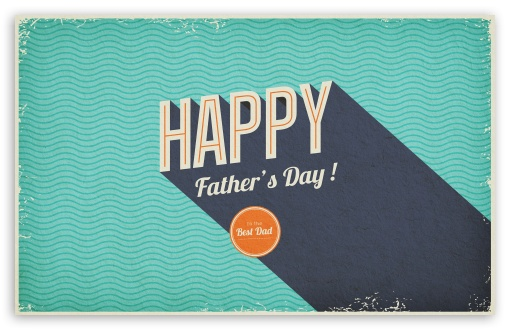 Fathers Day HD wallpaper for Wide 16:10 5:3 Widescreen WHXGA WQXGA WUXGA WXGA WGA ; HD 16:9 High Definition WQHD QWXGA 1080p 900p 720p QHD nHD ; Mobile 5:3 16:9 - WGA WQHD QWXGA 1080p 900p 720p QHD nHD ;