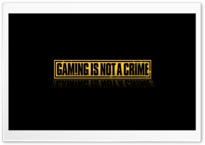 Gaming Is Not A Crime HD Wide Wallpaper for Widescreen