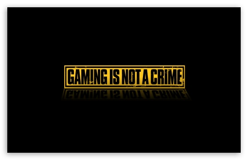 Download Gaming Is Not A Crime HD Wallpaper