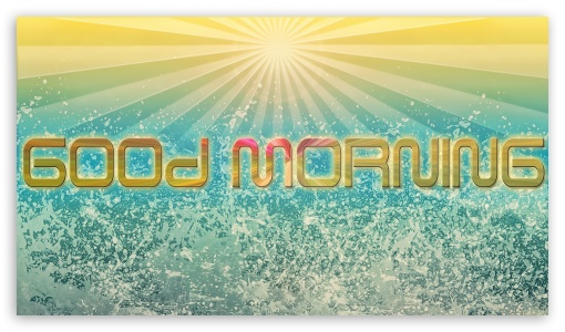 Good Morning HD wallpaper for HD 16:9 High Definition WQHD QWXGA 1080p 900p 720p QHD nHD ; Mobile 16:9 - WQHD QWXGA 1080p 900p 720p QHD nHD ;